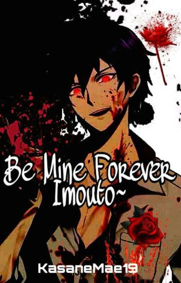 ONHOLD] Be Mine Forever, Imouto~ (Yandere Brother x Reader) - Mae