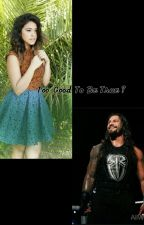 Too good to be true?? {Romen Reigns love story} by AlejandraMaria12