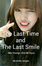 The Last Time And The Last Smile(DISCONTINUED) by yolakk_syugaa