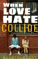 When Love and Hate Collide by knighty_night