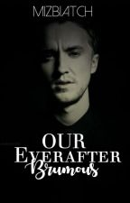 Our Everafter: Brumous (A Harry Potter Fanfiction) [Draco and Ginny Ending] by mizbiatch