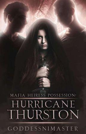Mafia Heiress Possession: Hurricane Thurston by GoddessNiMaster