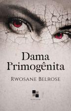 Dama Primogênita (Hiato) by Rwosane