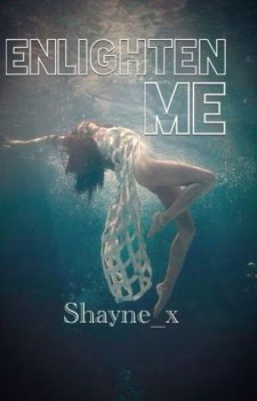 Enlighten Me by Shayne_x