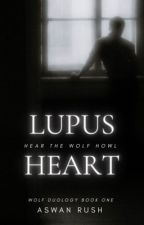 Lupus Heart |Wolf Duology Book One|  #The2017Awards by rawrilovebatman