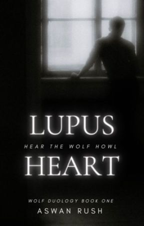 Lupus Heart | Wolf Duology Book One by AswanRush