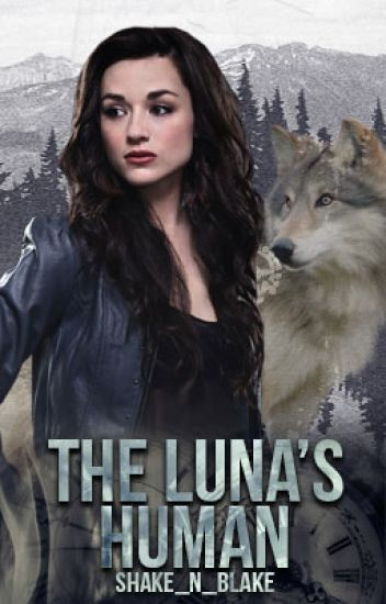 The Luna's Human (Currently Being Rewritten)