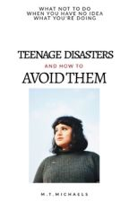 Teenage Disasters and How To Avoid Them by stickinthemud