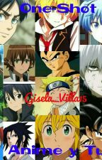 One-shot. (Anime y tu) by Gisela_Villa15