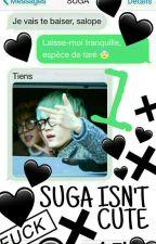 SUGA ISN'T CUTE 💔 [SMS BTS SUGA] - TOME 1 by LASucrettePerverse