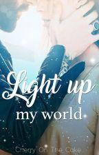 Light Up My World by D-CherryOnTheCake