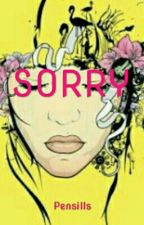 SORRY by Pensills