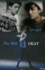 I'm Not OKAY {SeKai} by MiChocoTNS88