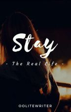STAY: The Real Life by Oolitewriter