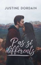 Pas si différents - Tome 1 - by MlleJustine28