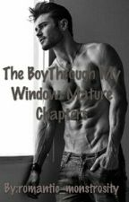 The Boy Through My Window- Mature Chapters by romantic_monstrosity