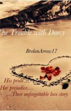 The Trouble With Darcy by BrokenArrow17
