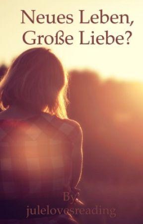Neues Leben, Große Liebe? by julelovesreading