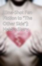"[One-Shot Fan Fiction to ""The Other Side""]: Heidi's Story by Schendra"
