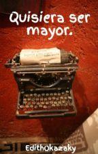 Quisiera ser mayor. by EdithOkazaky