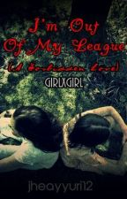 I'm Out Of My League (A Forbidden Love) [girlxgirl] One Shot by jheayyuri12