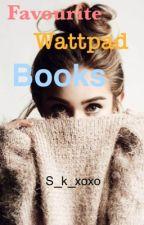 Wattpad favourites  by S_K_xoxo