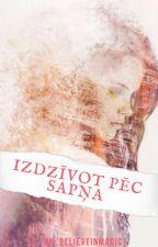IZDZĪVOT PĒC SAPŅA by BelieveInMagic1
