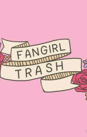 🌹Fangirl Trash🌹 by Assassin_Angel13