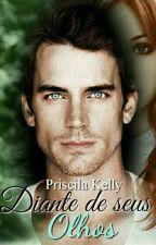 Diante de seus olhos by PriscilaKellyMarques