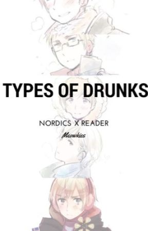 Nordics X Drunk! Reader - Types of Drunks by Meowkies