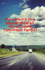 My cousin's in a boyband! (Niall Horan/Louis Tomlinson Fanfic) by larrystylinson229