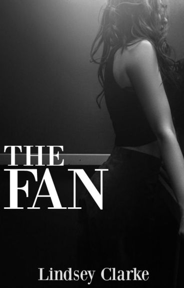 The Fan (Featured By Wattpad 2014)