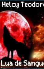 Lua de Sangue by HelcySS