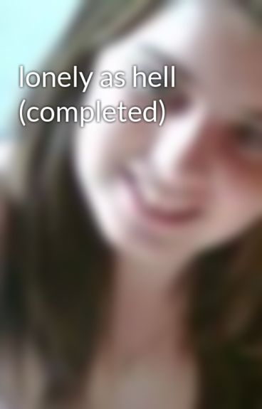 lonely as hell (completed) by StacyKnight