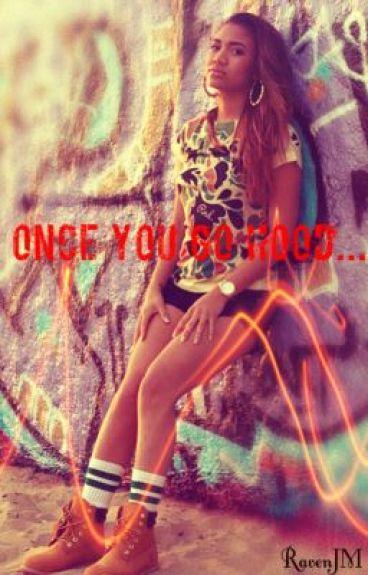 Once You Go Hood.....