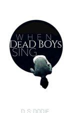 When Dead Boys Sing by ShyBananaMuffin