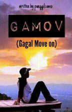 GAMOV (Gagal Move On) by panggilsumo