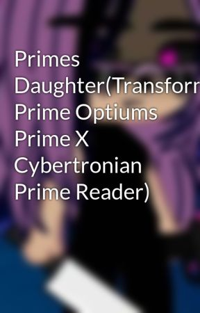 Primes Daughter(Transformers Prime Optiums Prime X Cybertronian
