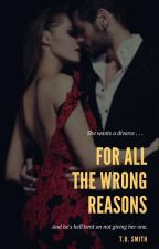 For All The Wrong Reasons (AKA Married to the Billionaire's Son) by lightthecandle