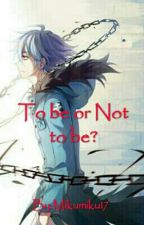 TO BE OR NOT TO BE: A SERVAMP FANFIC (CONTINUED) by Mikumiku17