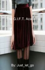 The G.I.F.T academy by Just_let_go