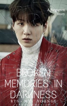 Broken Memories in Darkness || Min Yoongi •Completed• by 98Anonymous98