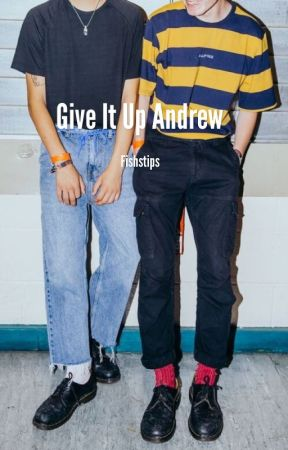 Give It Up Andrew | Boy x Boy by bumblewuss