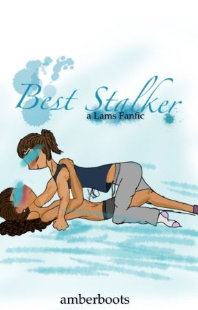 Best Stalker // A LAMS fanfic ✔️ by amberboots