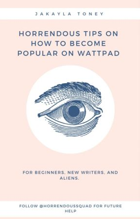 Horrendous Tips on How to Become Popular on Wattpad by Ms_Horrendous