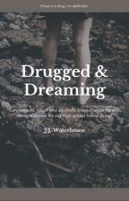 Drugged & Dreaming by EbanatawJ