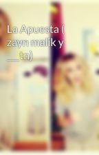La Apuesta ( zayn malik y ___tn) by directioner_691313