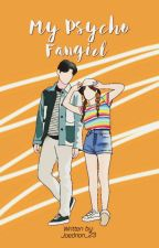 My Psycho Fangirl (On Going)  by Jaedrian_23
