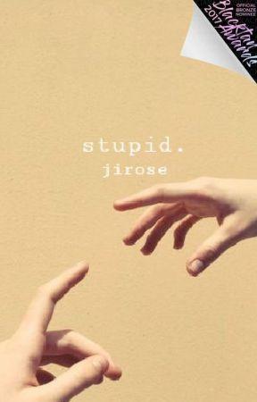 stupid • jirose by guccinini