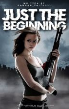 Just The Beginning  (The Infected Series) by hannah_faith321